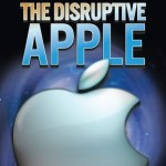 Infographic The Disruptive Apple – 30 Years of Apple disruption of markets