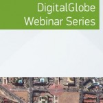 DigitalGlobe Will Host Webinar Showcasing WorldView-3 and Geospatial Big Data Capabilities