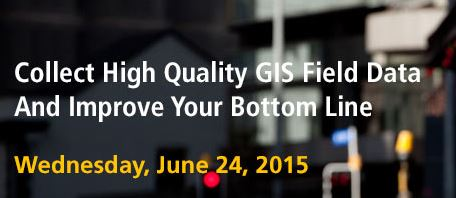 Webinar - How Collecting High Quality GIS Field Data Can Improve Your Bottom Line