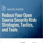White paper – Reduce Your Open Source Security Risk: Strategies, Tactics, and Tools