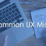 14 Common UX Mistakes