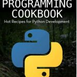 Python Programming Cookbook – hot recipes to Kick-start your Python projects