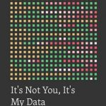 eBook – It's Not You, It's My Data