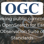 OGC Seeks Public Comment on new version of OpenSearch for Earth Observation Suite of Standards