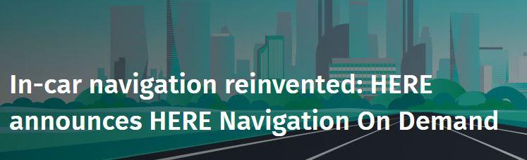 HERE announces HERE Navigation On Demand - GISuser com