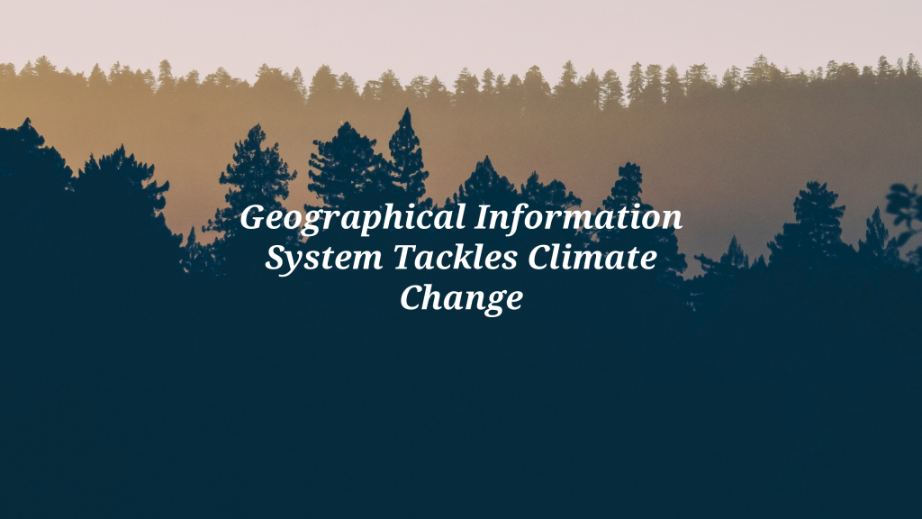 Geographical Information System Tackles Climate Change
