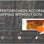 Webinar – How to Perform High-Accuracy Drone Mapping without GCPs