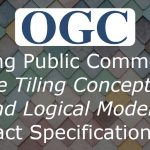 OGC seeks public comment on Core Tiling Conceptual and Logical Models Abstract Specification Topic