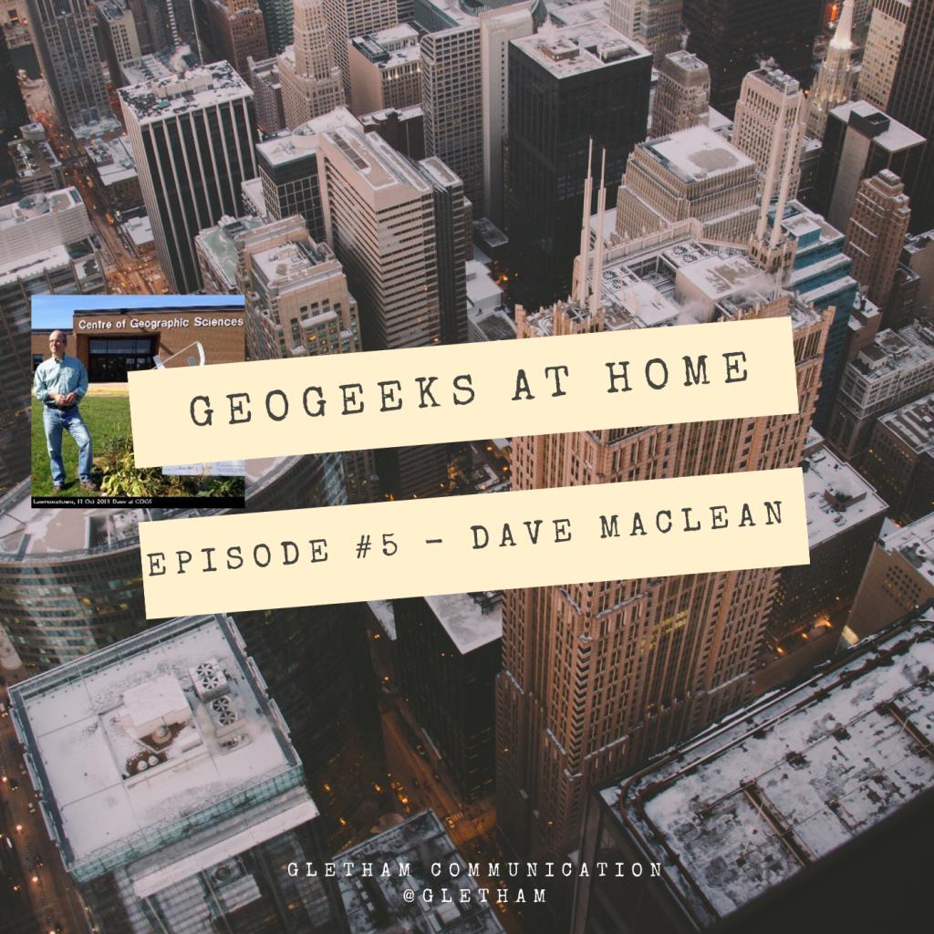 GeoGeeks At Home #5 - Dave MacLean
