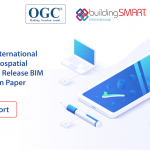 OGC and buildingSMART International publish discussion paper on the integration of BIM and GIS