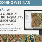 Webinar – How to Quickly Generate High-Quality Orthomosaics
