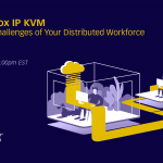 Webinar: How Matrox IP KVM Solves the Challenges of Your Distributed Workforce